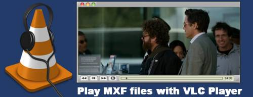 play mxf with vlc
