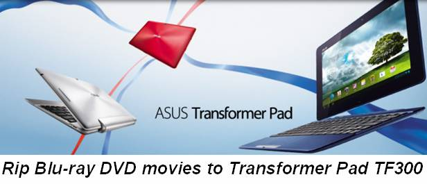 rip blu-ray dvd to transformer pad 300