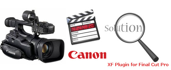 FAQs & Answers: Canon XF plugins and Final Cut Pro Problem Solved -PC ...
