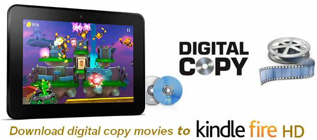 Download digital copy movies to Kindle Fire HD on a Windows PC