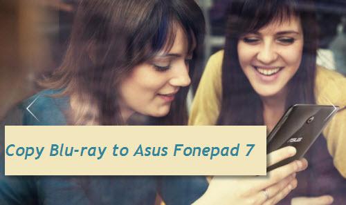 copy blu-ray to fonepad 7