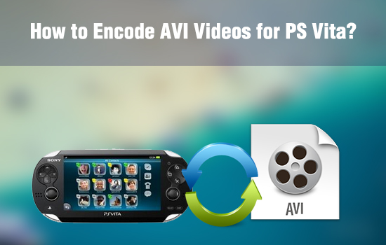 AVI to PS Vita Converter - How to View AVI Videos on PS Vita