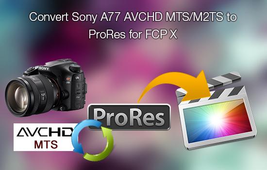 sony-a77-avchd-mts-prores-fcp-x.jpg