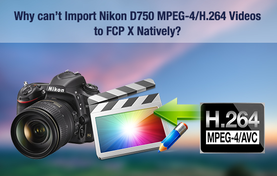 why-cannot-mpeg4-nikon-to-fcpx-natively.jpg