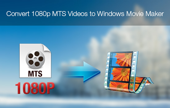 1080p-mts-to-windows-movie-maker.jpg