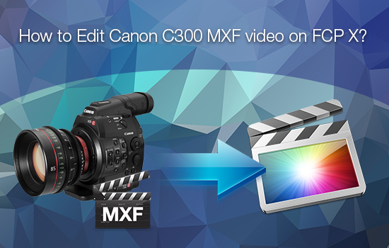 edit-c300-mxf-on-fcp-x.jpg