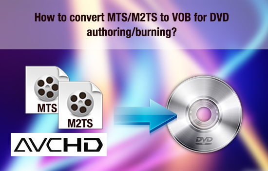 mts-m2ts-vob-for-dvd.jpg