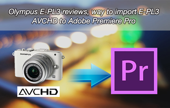 olympus-e-pl3-avchd-into-adobe-premiere-pro.jpg