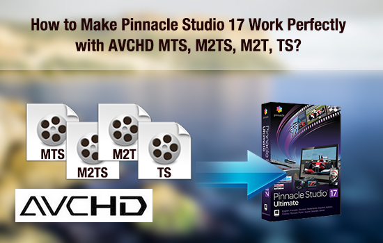 pinnacle-studio-17-deal-with-avchd-mts-m2ts-ts.jpg