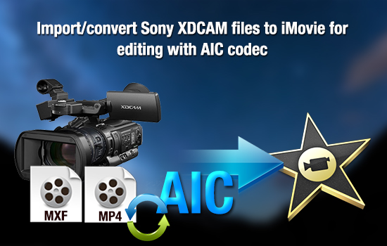 sony-xdcam-mxf-mp4-to-aic-to-imovie.jpg