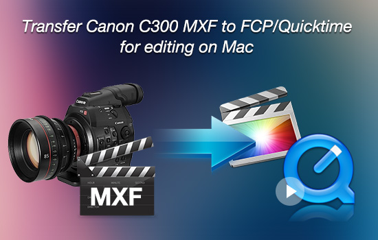transfer-canon-c300-mxf-to-fcp-quicktime.jpg