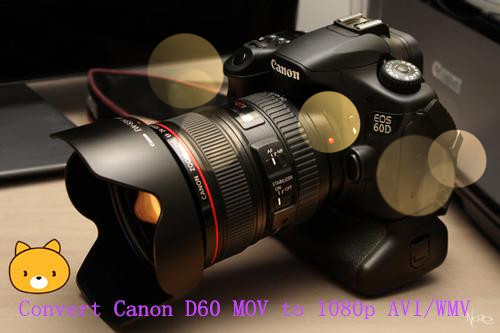 Convert Canon 60D MOV to 1080p AVI/WMV for editing and playing back