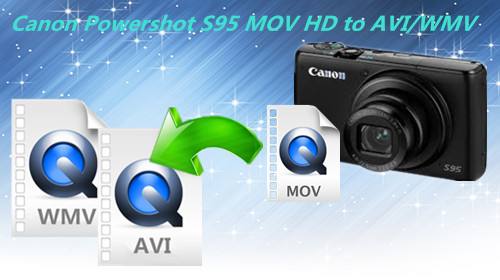 canon-powershot-s95-mov-to-avi-wmv.jpg