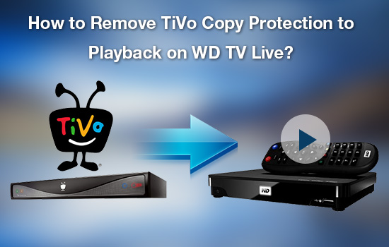 remove-tivo-copy-protection-for-wd-tv-live.jpg