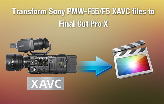 sony-pm2-f55-f5-xavc-to-fcp-x.jpg