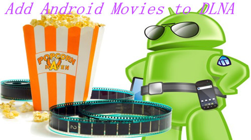 Stream/Share your Android Phone Movies to DLNA certified HD