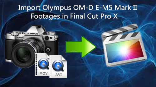 import-olympus-e-d5-ii-avi-mov-to-fcp-x.jpg