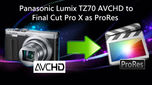 lumix-tz70-avchd-to-fcp-x-as-prores.jpg