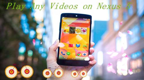 Watch MKV, AVI, VOB, TiVo, MPG, WMV, FLV on Google/LG Nexus 5