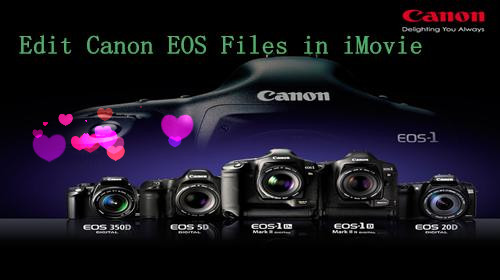 Canon EOS Video Converter for iMovie-import Canon video to